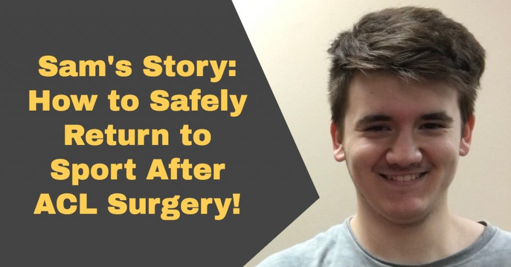 Sam's Story: How to Know When is Safe to Return to Sport After ACL Reconstruction!